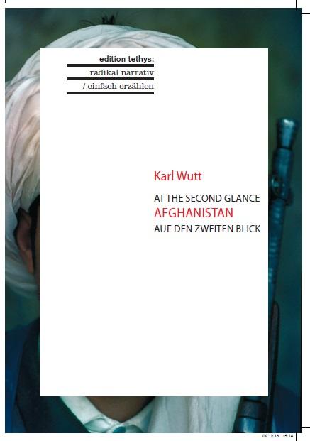 Karl Wutt: At the Second Glance. Afghanistan. Auf den zweiten Blick. Lieferbar ab Mitte Februar 2017